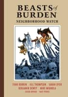 Beasts of Burden Volume 2: Neighborhood Watch eBook by Evan Dorkin, Sarah Dyer, Mike Mignola,...