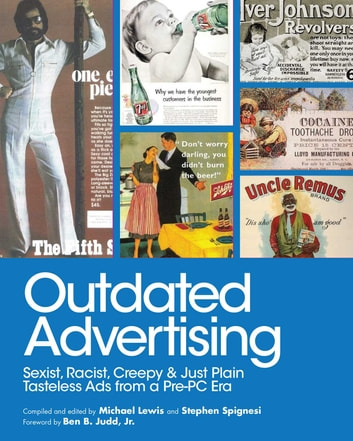 Outdated Advertising - Sexist, Racist, Creepy, and Just Plain Tasteless Ads from a Pre-PC Era ebook by