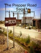 The Prepper Road Saga: Post Apocalyptic Survival Fiction Boxed Set Edition ebook by