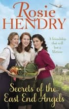 Secrets of the East End Angels - Can friendship see them through war? A heart-warming family saga set during the Blitz ebook by Rosie Hendry