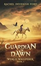 Guardian of Dawn ebook by Rachel Devenish Ford
