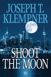 Shoot the Moon ebook by Joseph T. Klempner