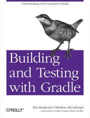 Building and Testing with Gradle - Understanding Next-Generation Builds ebook by Tim Berglund,Matthew  McCullough