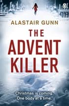 The Advent Killer ebook by Alastair Gunn