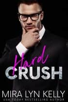 Hard Crush - Back To You, #1 ebook by Mira Lyn Kelly