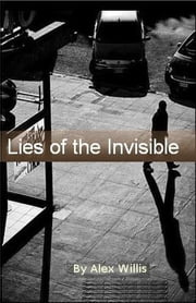 Lies of the Invisible ebook by Alex Willis