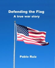 Defending the Flag: A True War Story ebook by Pablo Ruiz