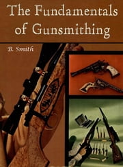 The Fundamentals of Gunsmithing ebook by B. Smith