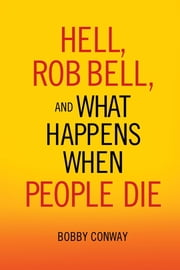Hell, Rob Bell, and What Happens When People Die ebook by Bobby Conway