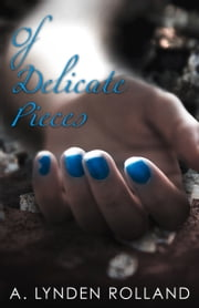 Of Delicate Pieces ebook by A. Lynden Rolland