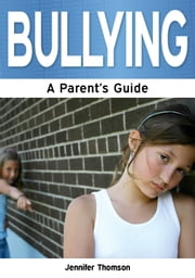 Bullying: A Parent's Guide ebook by Kobo.Web.Store.Products.Fields.ContributorFieldViewModel