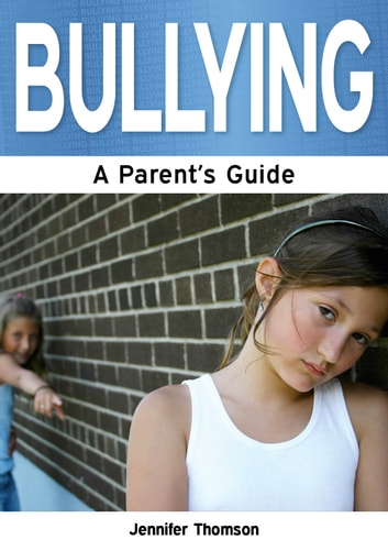Bullying: A Parent's Guide ebook by Jennifer Thomson