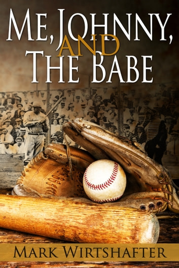 Me, Johnny, and The Babe ebook by Mark Wirtshafter