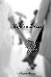 Life's a Dream ebook by Bryson Strupp