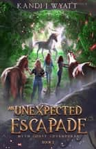 An Unexpected Escapade - Myth Coast Adventure, #2 ebook by Kandi J Wyatt