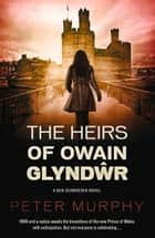 Heirs of Owain Glyndwr ebook by Peter Murphy