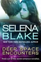 Deep Space Encounters ebook by Selena Blake