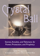 Crystal Ball - Stones, Amulets, And Talismans For Power, Protection, and Prophecy ebook by Ferguson, Sibyl