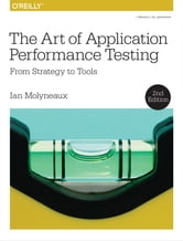 The Art of Application Performance Testing - From Strategy to Tools ebook by Ian Molyneaux