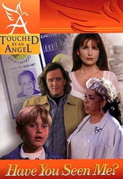 Touched By An Angel Fiction Series: Have You Seen Me? - Have You Seen Me? ebook by Martha Williamson