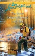 The Forest Ranger's Husband ebook by Leigh Bale