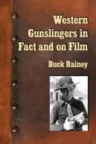 Western Gunslingers in Fact and on Film ebook by Buck Rainey