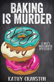 Baking is Murder - Bee's Bakehouse Mysteries, #1 ebook by Kathy Cranston
