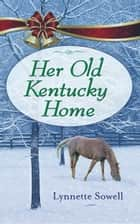 Her Old Kentucky Home - A Novella ebook by Lynette Sowell