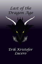 Last of the Dragon Age ebook by Erik Kristofer Lucero