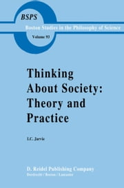 Thinking about Society: Theory and Practice ebook by Ian Jarvie