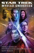 Star Trek: Myriad Universes #3: Shattered Light ebook by David R. George III,Steve Mollmann,Michael Schuster,Scott Pearson
