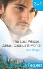 The Lost Princes: Darius, Cassius and Monte (Mills & Boon By Request) 電子書籍 by Raye Morgan