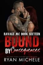Bound by Consequences ebook by Ryan Michele