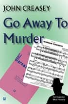 Go Away To Murder ebook by John Creasey