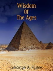 Wisdom Of The Ages ebook by George A. Fuller