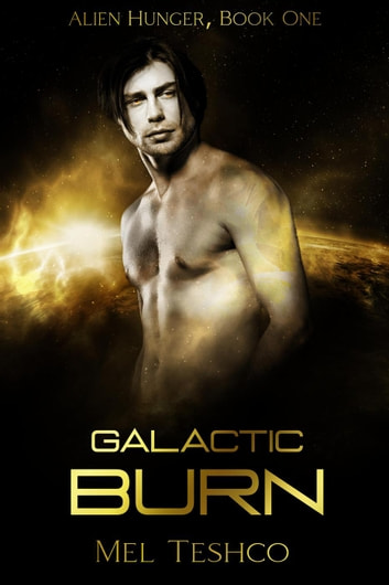 Galactic Burn - Alien Hunger, #1 ebook by Mel Teshco