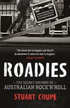 Roadies - The Secret History of Australian Rock'n'Roll ebook by Stuart Coupe
