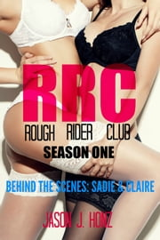 Rough Rider Club (RRC) Season One, Behind The Scenes - Sadie & Claire ebook by Jason J. Honz