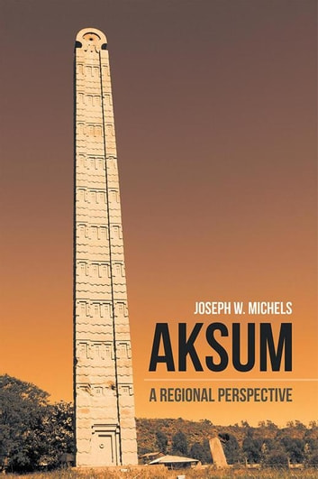 Aksum - A Regional Perspective ebook by Joseph W. Michels