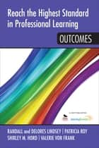 Reach the Highest Standard in Professional Learning: Outcomes - Outcomes ebook by Delores B. Lindsey, Randall B. Lindsey, Shirley M. Hord,...