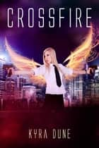 Crossfire - Crossfire Duology, #1 ebook by Kyra Dune