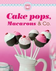 Cake pops, Macarons & Co. - Our 100 top recipes presented in one cookbook ebook by Naumann & Göbel Verlag