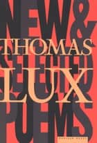 New and Selected Poems of Thomas Lux - 1975-1995 ebook by Thomas Lux