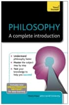 Philosophy: A Complete Introduction: Teach Yourself ebook by Sharon Kaye