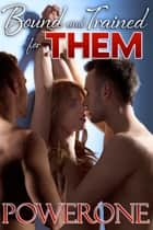 Bound and Trained for THEM ebook by Powerone