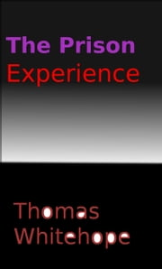 The Prison Experience ebook by Thomas Whitehope