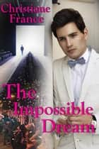 The Impossible Dream ebook by Christiane France
