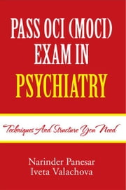 PASS OCI (MOCI) EXAM IN PSYCHIATRY ebook by Narinder Panesar and Iveta Valachova