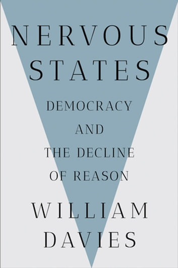 Nervous States: Democracy and the Decline of Reason ebook by William Davies