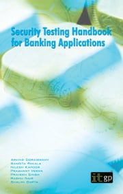 Security Testing Handbook for Banking Applications ebook by Arvind Doraiswamy,Sangita Pakala,Nilesh Kapoor,Prashant Verma,Praveen Singh,Raghu Nair,Shalini Gupta